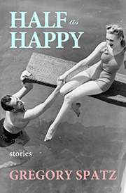 Half as Happy: stories by Gregory Spatz