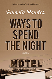 Ways to Spend the Night: Stories by Pamela Painter