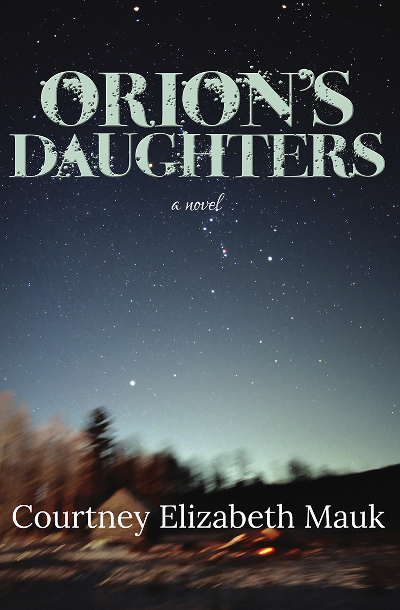 Orion's Daughters: a novel by Courtney Elizabeth Mauk