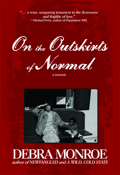 On the Outskirts of Normal: Forging a Family Against the Grain by Debra Monroe