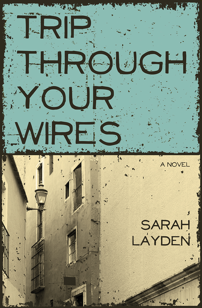 Trip Through Your Wires: a novel by Sarah Layden